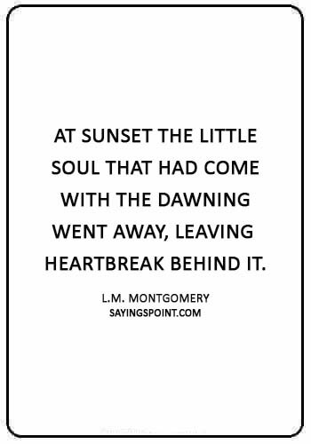 "Death of a child Sayings - ""At sunset the little soul that had come with the dawning went away, leaving heartbreak behind it."" —L.M. Montgomery"