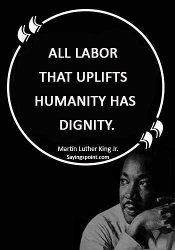 """Labor day Sayings - All labor that uplifts humanity has dignity."""" —Martin Luther King, Jr."""
