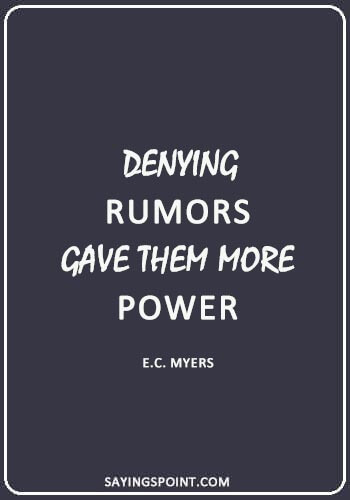 """Quotes about Gossiping and Rumors - """"Denying rumors gave them more power."""" —E.C. Myers"""