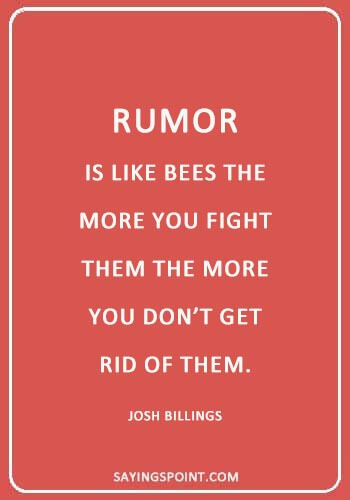 """rumor quotes funny - """"Rumor is like bees; the more you fight them the more you don't get rid of them."""" —Josh Billings"""