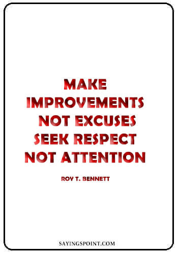"""Self Respect Sayings - """"Make improvements, not excuses. Seek respect, not attention."""" —Roy T. Bennett"""