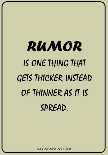 """Rumor Quotes - """"A rumor is one thing that gets thicker instead of thinner as it is spread."""" —Unknown"""