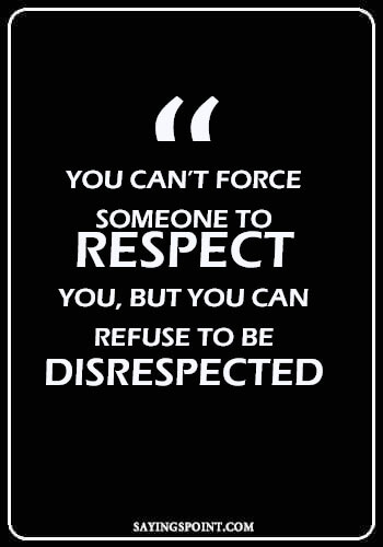 """Self Respect Sayings - """"You can't force someone to respect you, but you can refuse to be disrespected."""" —Unknown"""