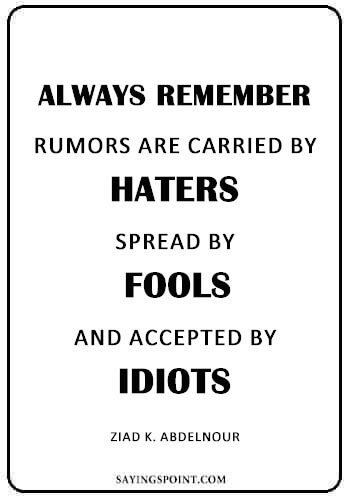 """Rumor Quotes - """"Always remember… Rumors are carried by haters, spread by fools, and accepted by idiots."""" —Ziad K. Abdelnour"""