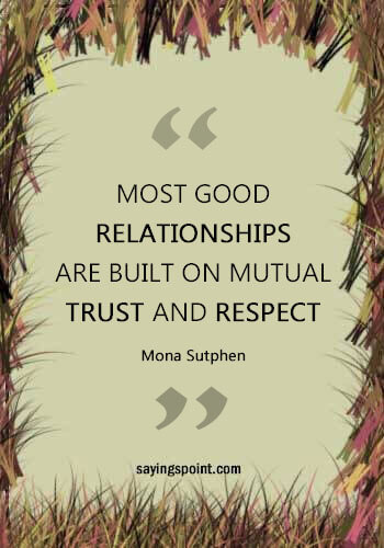 """Respect Quotes -""""Most good relationships are built on mutual trust and respect."""" —Mona Sutphen"""