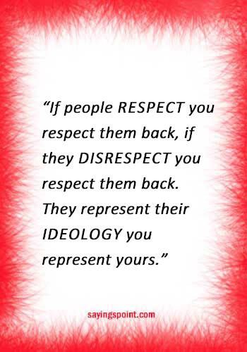 """Self Respect Sayings - """"If people respect you respect them back, if they disrespect you respect them back. They represent their ideology you represent yours."""" —Unknown"""