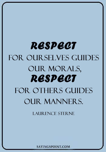 """Respect Quotes Images - """"Respect for ourselves guides our morals, respect for others guides our manners."""" —Laurence Sterne"""