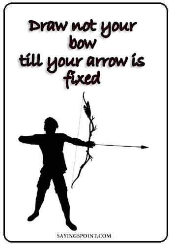 "Archery Sayings - ""Draw not your bow till your arrow is fixed."" —Unknown"