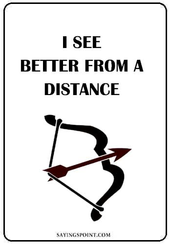 "Bow and Arrow Love Quotes - ""I See Better from a distance."