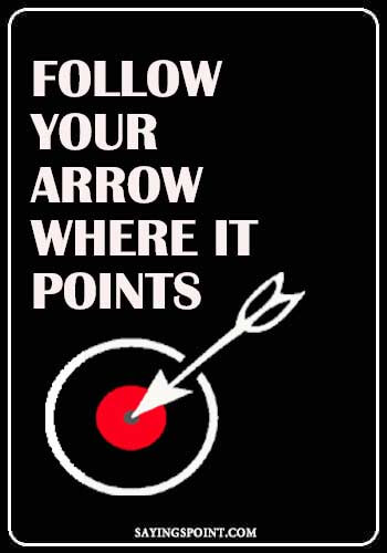 "Archery Short Sayings - ""Follow your arrow where it points."