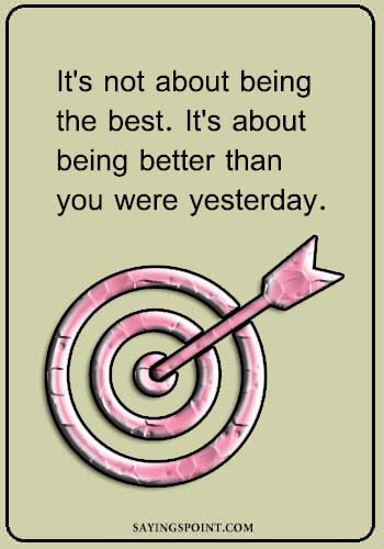 "Archery Quotes - ""It's not about being the best. It's about being better than you were yesterday."