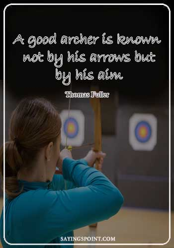 "Archery Quotes - ""A good archer is known not by his arrows but by his aim."" —Thomas Fuller"