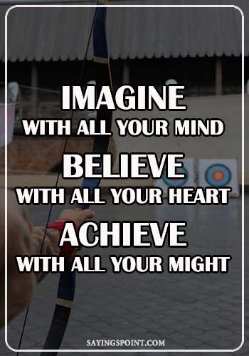 "Archery Quotes - ""Imagine with all your mind. Believe with all your heart. Achieve with all your might!"