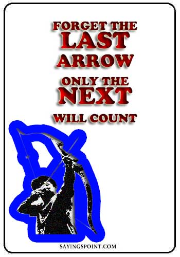 "Archery Sayings - ""Forget the last arrow only the next will count."