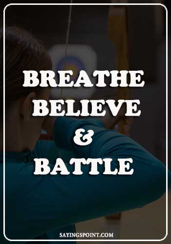 "Bow and Arrow Love Quotes - ""Breathe, Believe and battle."