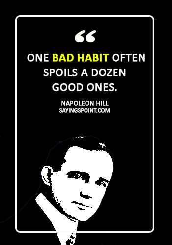 "Bad Habits Quotes - ""One bad habit often spoils a dozen good ones."" —Napoleon Hill"
