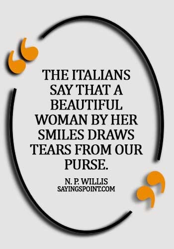 beautiful woman quotes images - The Italians say that a beautiful woman by her smiles draws tears from our purse. - N. P. Willis