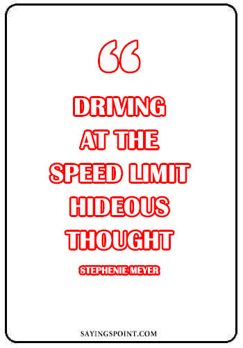 "driving quotes funny - ""Driving at the speed limit–hideous thought."" —Stephenie Meyer"