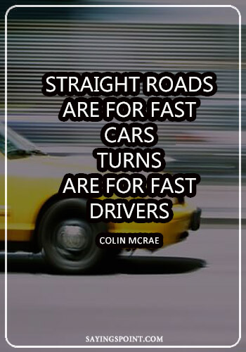 "Driving Quotes - ""Straight roads are for fast cars, turns are for fast drivers."" —Colin McRae"
