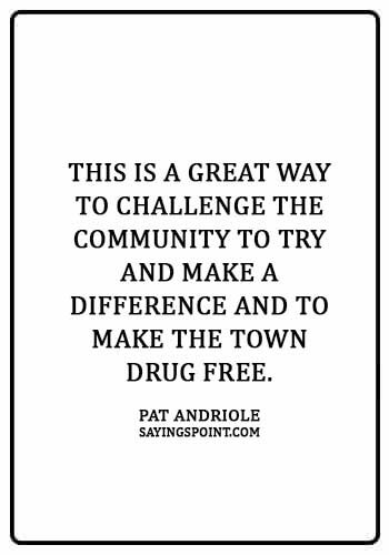 """Say no to drugs Quotes -""""This is a great way to challenge the community to try and make a difference and to make the town drug free."""" —Pat Andriole"""