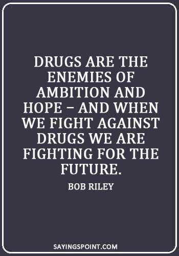 """Drugs Free Quotes - """"Drugs are the enemies of ambition and hope – and when we fight against drugs we are fighting for the future."""" —Bob Riley"""