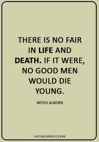 """Dying Young Quotes - """"There is no fair in life and death. If it were, no good men would die young."""" —Mitch Alborn"""