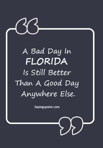 Florida Girl Quotes - A Bad Day In Florida Is Still Better Than A Good Day Anywhere Else.