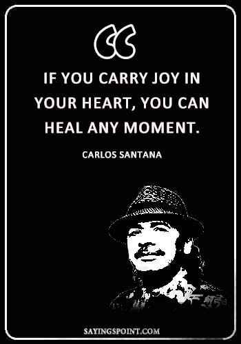 "Spiritual Healing Quotes - ""If you carry joy in your heart, you can heal any moment."" —Carlos Santana"