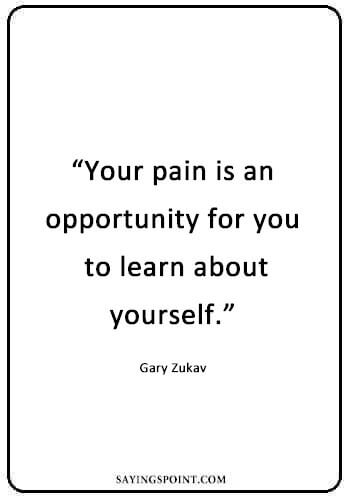 "Healing Sayings - ""Your pain is an opportunity for you to learn about yourself."" —Gary Zukav"