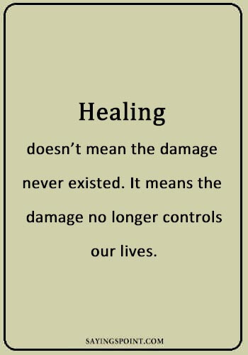 "Healing Sayings - ""Healing doesn't mean the damage never existed. It means the damage no longer controls our lives."" —Unknown"