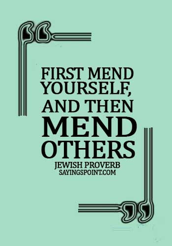 jewish quotes about community - First mend yourself, and then mend others. -  Jewish Proverb