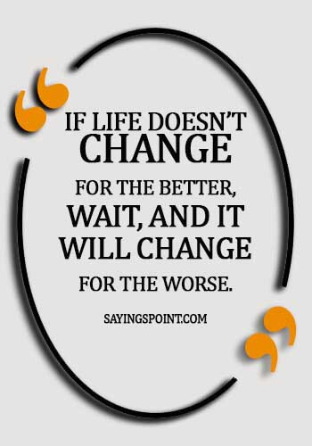 Jewish Quotes - If life doesn't change for the better, wait, and it will change for the worse.