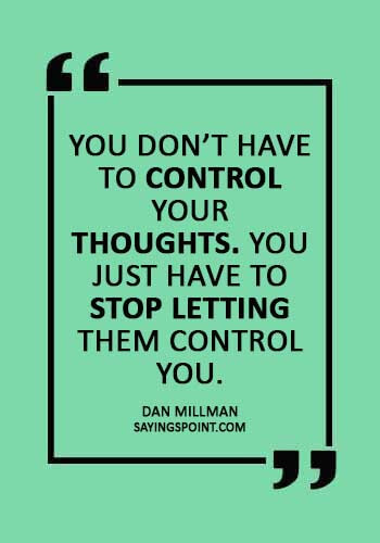 """Nervous Quotes - """"You don't have to control your thoughts. You just have to stop letting them control you."""" —Dan Millman"""