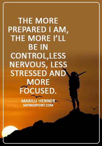 """i'm so nervous quotes - """"The more prepared I am, the more I'll be in control,less nervous, less stressed and more focused."""" —Marilu Henner"""