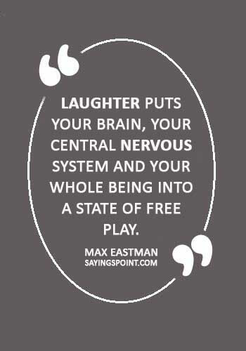 """nervous quotes images - """"Laughter puts your brain, your central nervous system and your whole being into a state of free play."""" —Max Eastman"""