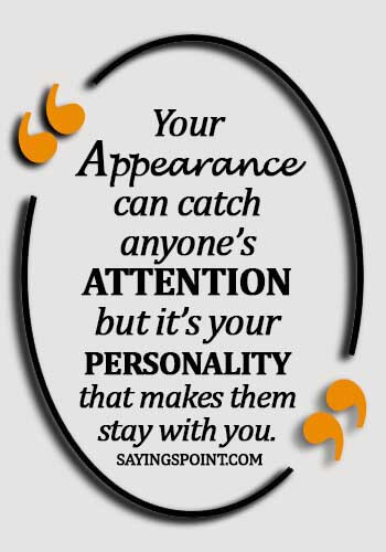 Personality Quotes - Your appearance can catch anyone's attention but it's your personality that makes them stay with you.