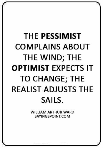 """Sailing Quotes - """"The pessimist complains about the wind; the optimist expects it to change; the realist adjusts the sails."""" —William Arthur Ward"""
