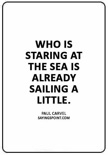 """smooth sailing quotes - """"Who is staring at the sea is already sailing a little."""" —Paul Carvel"""