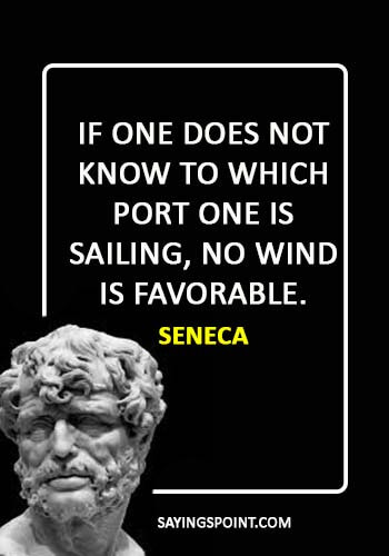 """Sailing Quotes - """"If one does not know to which port one is sailing, no wind is favorable."""" —Seneca"""