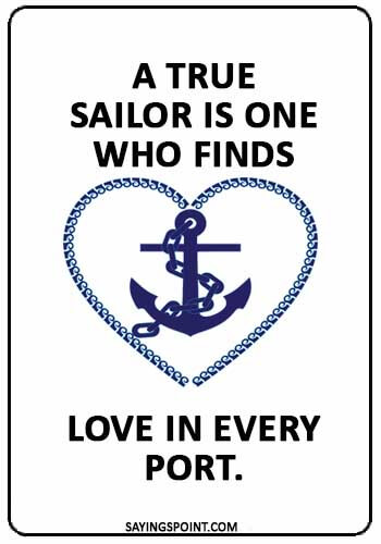 """Sailing Sayings - """"A true sailor is one who finds love in every port."""" —Tapan Ghosh"""