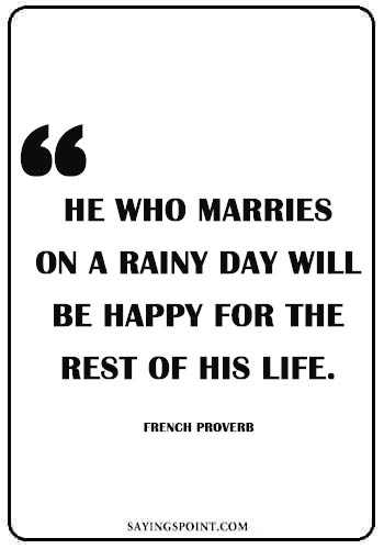 """Rainy day Quotes Images - """"He who marries on a rainy day will be happy for the rest of his life."""" —French Proverb"""