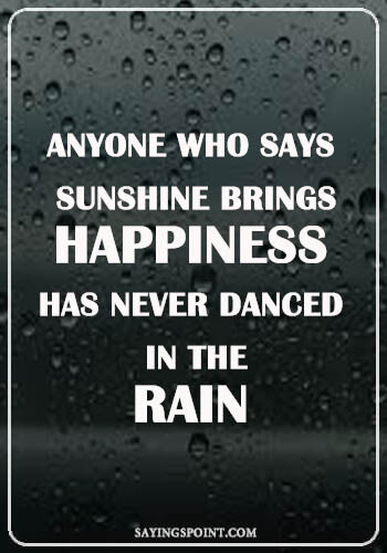 """rainy day quotes and sayings - """"Anyone who says sunshine brings happiness has never danced in the rain."""" —Unknown"""