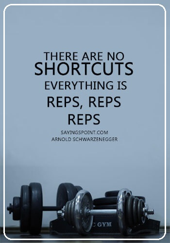"""Bodybuilding Quotes Arnold - """"There are no shortcuts. Everything is reps, reps, reps."""" —Arnold Schwarzenegger"""