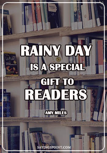 """Cute Rainy day Quotes - """"A rainy day is a special gift to readers."""" —Amy Miles"""