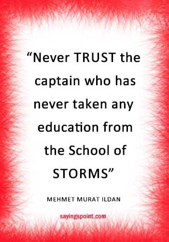 "Captain Quotes - ""Never trust the captain who has never taken any education from the School of Storms!"" —Mehmet Murat ildan"