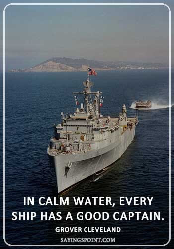 "Boat Captain Sayings - ""In calm water, every ship has a good captain."" —Grover Cleveland"