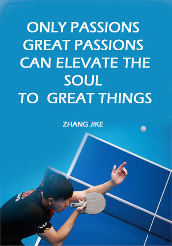 """Table Tennis Quotes - """"Only passions. great passions can elevate the soul to great things."""" —Zhang Jike"""