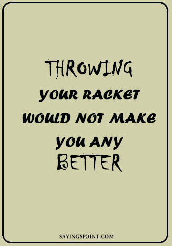 """Ping Pong Quotes - """"Throwing your racket would not make you any better."""" —Unknown"""