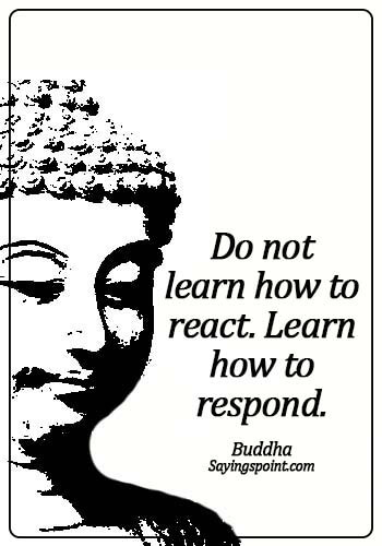 quotes about staying calm under pressure - Do not learn how to react. Learn how to respond. - Buddha