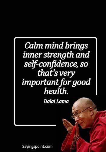 Keep Calm Quotes - Calm mind brings inner strength and self-confidence, so that's very important for good health. - Dalai Lama